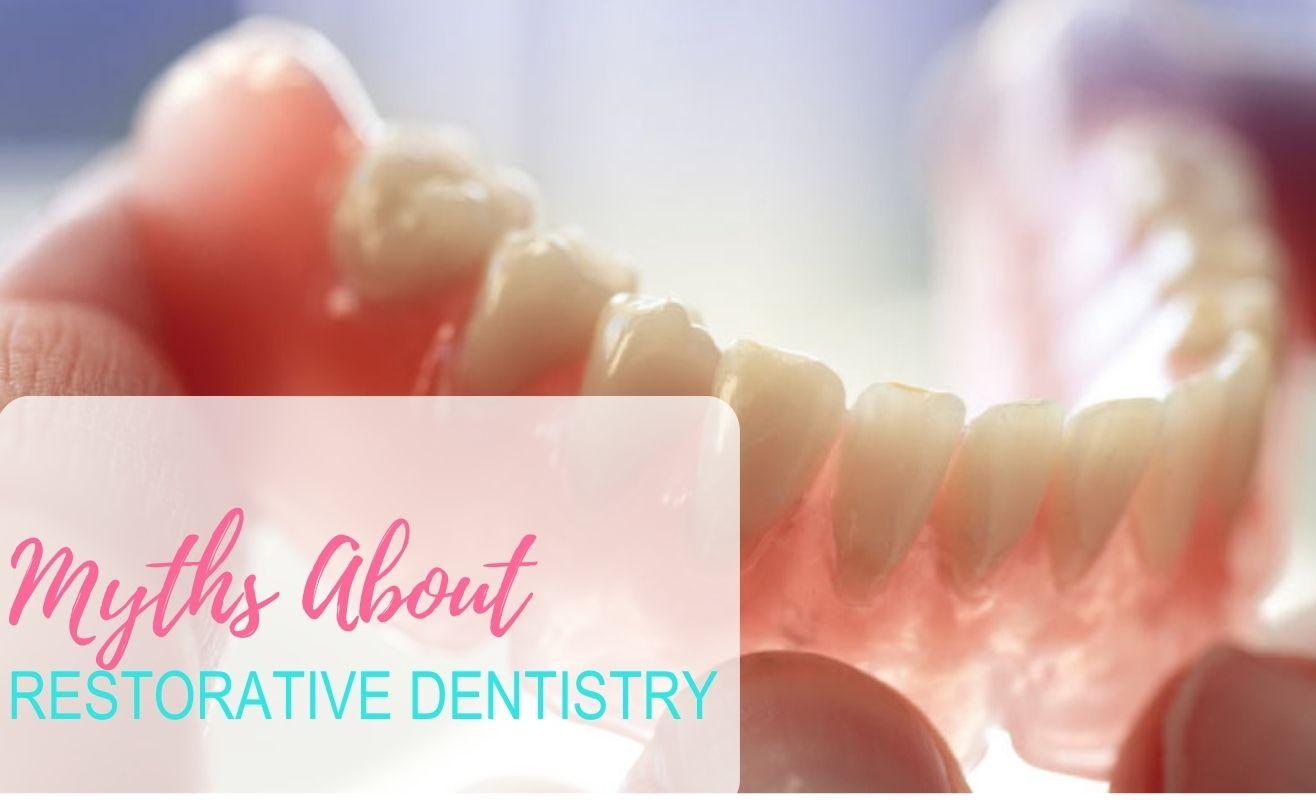 Myths About Restorative Dentistry